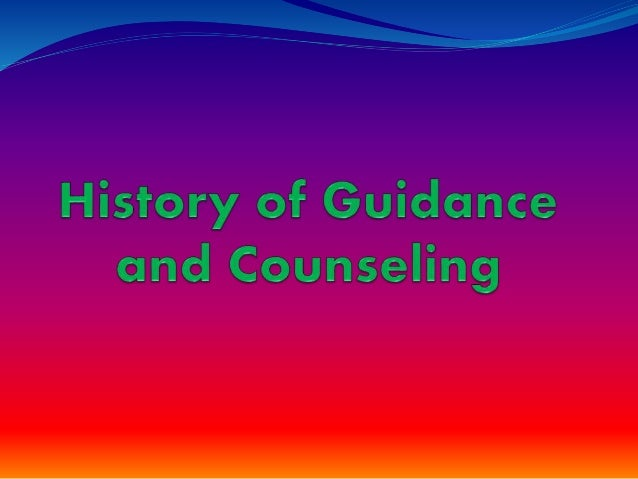 history of guidiance and counselling in Administration of guidance and counselling services historical overview of guidance/counselling services: history is often made when a person has an idea that meets a need and coincides with an opportunity world wars 1 & ii (1900's) impacted the development of the counselling profession during .