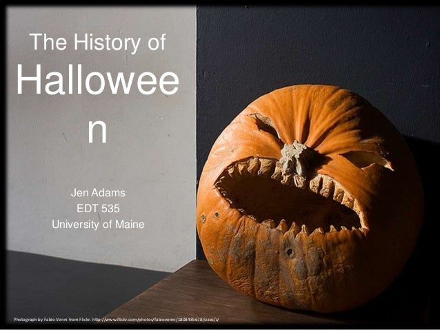 The History of Hallowee n Jen Adams EDT 535 University of Maine Photograph by Fabio Venni from Flickr. http://www.flickr.c...