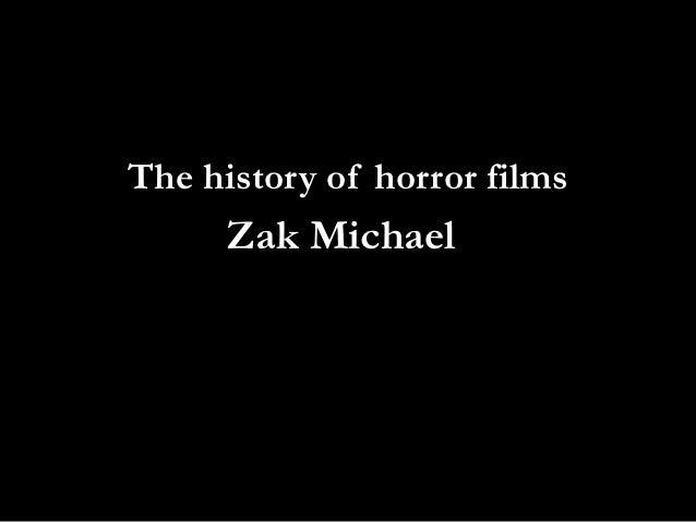 The history of horror films      Zak Michael