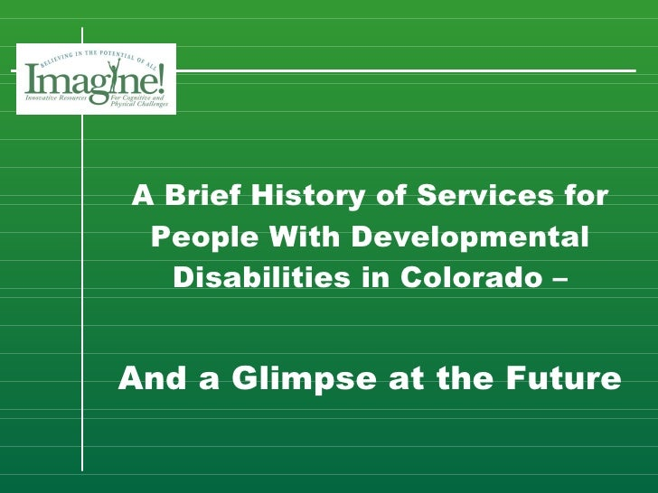 A Brief History of Services for People With Developmental Disabilities in Colorado –    And a Glimpse at the Future