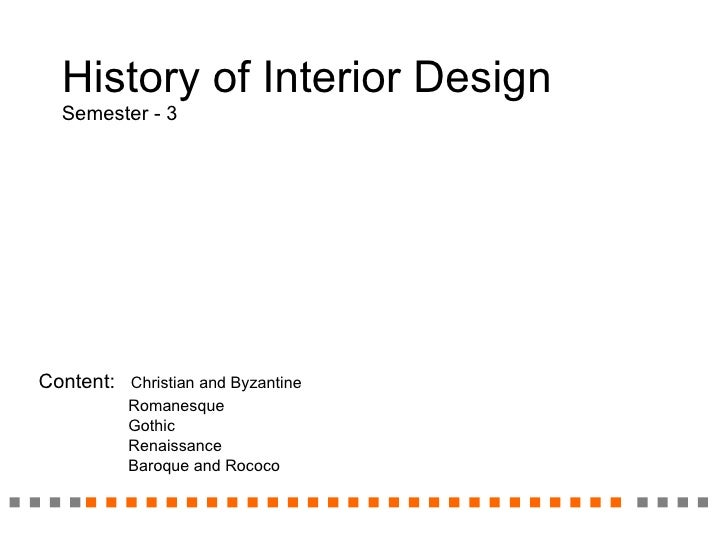 History of Interior Design Semester - 3 Content:   Christian and Byzantine Romanesque Gothic Renaissance Baroque and Rococo