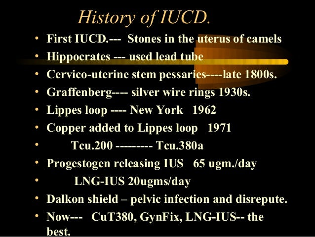 History of IUCD. • • • • • • • • • • •  First IUCD.--- Stones in the uterus of camels Hippocrates --- used lead tube Cervi...