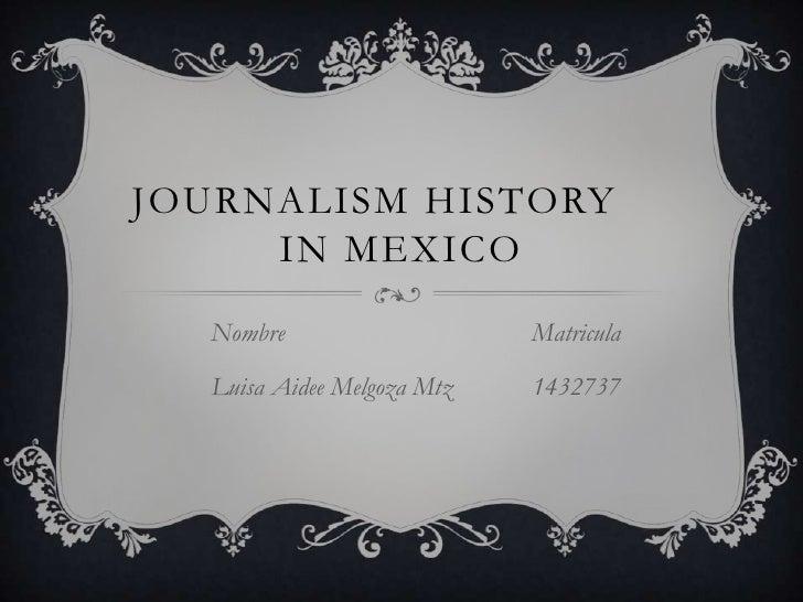 JOURNALISM HISTORY     IN MEXICO  Nombre                    Matricula  Luisa Aidee Melgoza Mtz   1432737