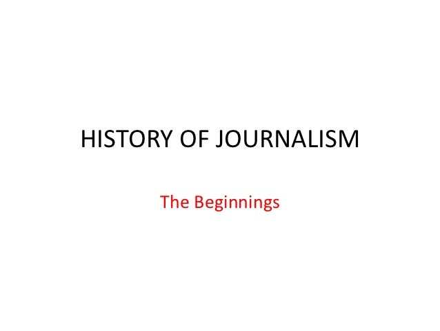 HISTORY OF JOURNALISM     The Beginnings