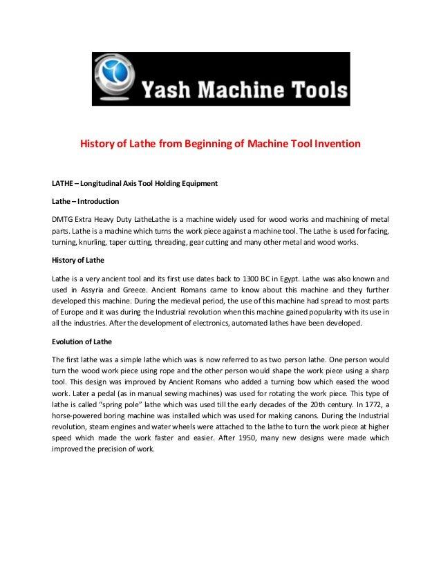 History of Lathe from Beginning of Machine Tool InventionLATHE – Longitudinal Axis Tool Holding EquipmentLathe – Introduct...
