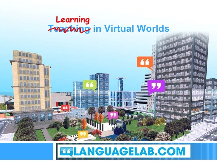 The perfect place to practice Teaching in Virtual Worlds Learning