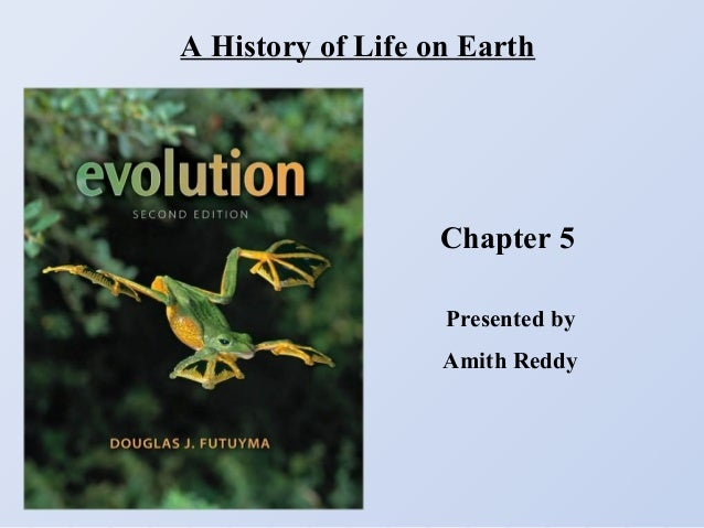 A History of Life on Earth  Chapter 5 Presented by Amith Reddy
