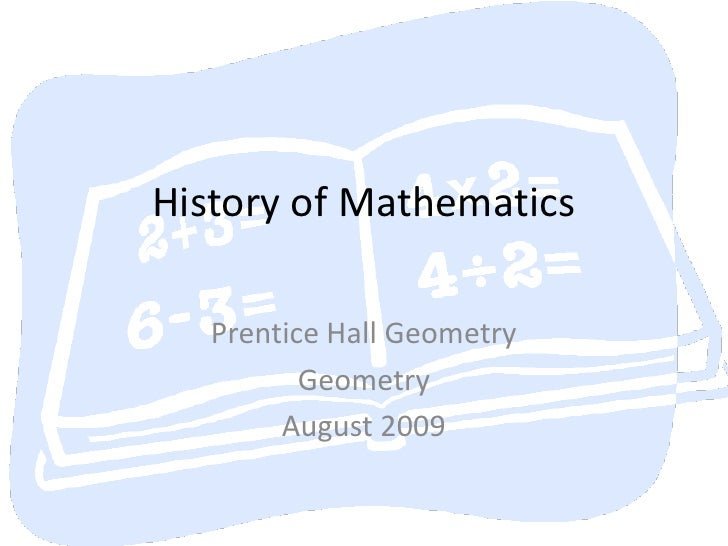 History of Mathematics<br />Prentice Hall Geometry<br />Geometry<br />August 2009<br />