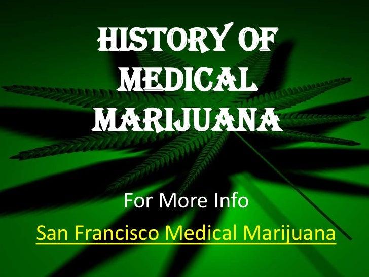History Of      Medical     Marijuana         For More InfoSan Francisco Medical Marijuana