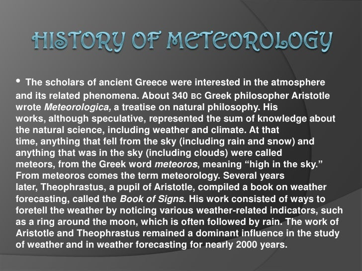 HISTORY OF METEOROLOGY<br />•The scholars of ancient Greece were interested in the atmosphere      and its related phenome...