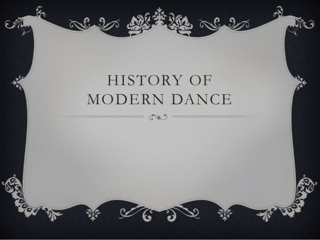 HISTORY OFMODERN DANCE