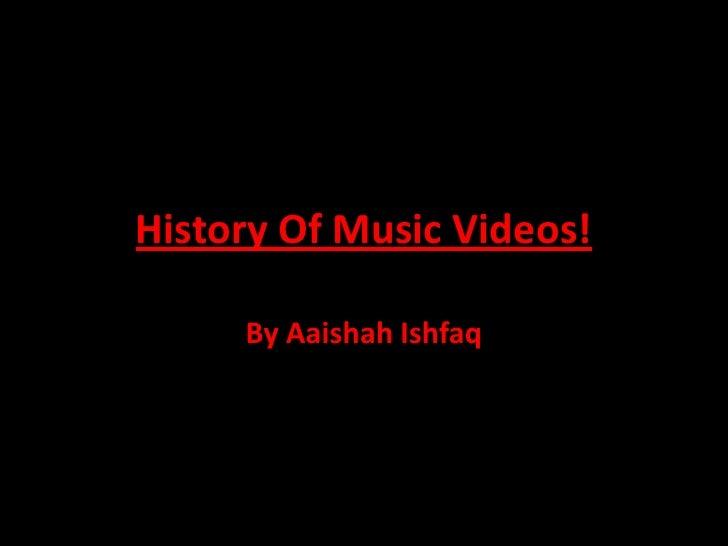 History Of Music Videos!     By Aaishah Ishfaq