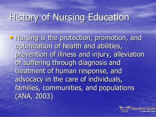 History of Nursing Education • Nursing is the protection, promotion, and optimization of health and abilities, prevention ...