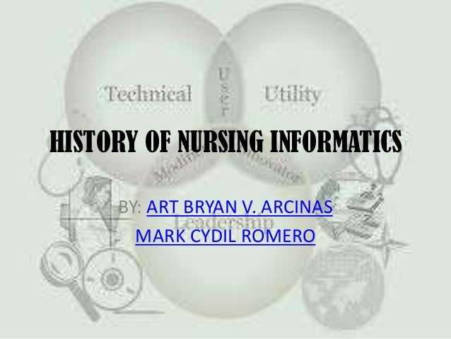 history of informatics Through the historical evolution, it is observed that the knowledge and information that were simple and easy to learn and retain by that time, became much more complex this paper presents a brief reviewing on the evolution of nursing informatics and how it grew up and made itself visible during all these years of.