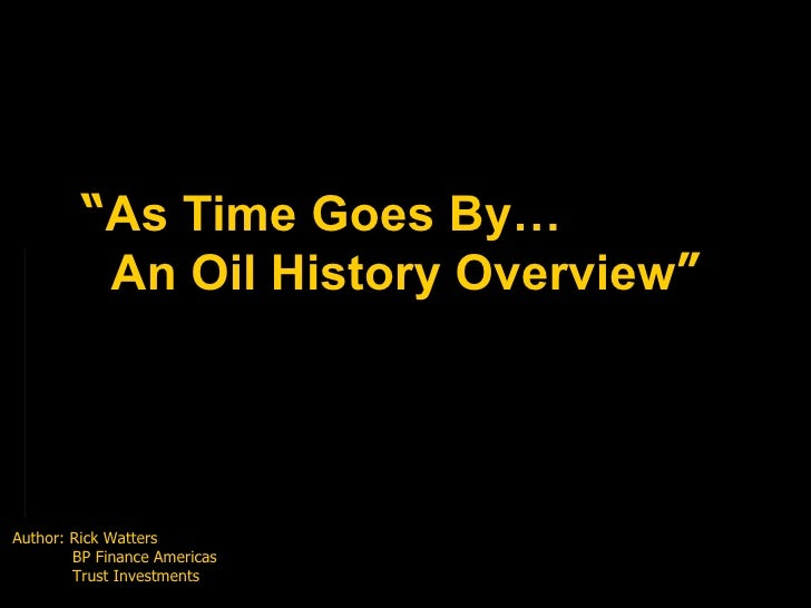 """"""" As Time Goes By… An Oil History Overview """" Author: Rick Watters   BP Finance Americas   Trust Investments"""