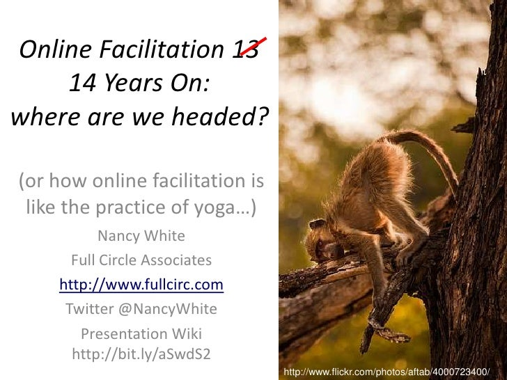 Online Facilitation 13 14 Years On: where are we headed?<br />(or how online facilitation is like the practice of yoga…)<b...