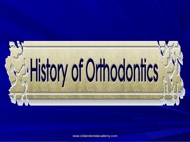 History of orthodontics  /certified fixed orthodontic courses by Indian dental academy