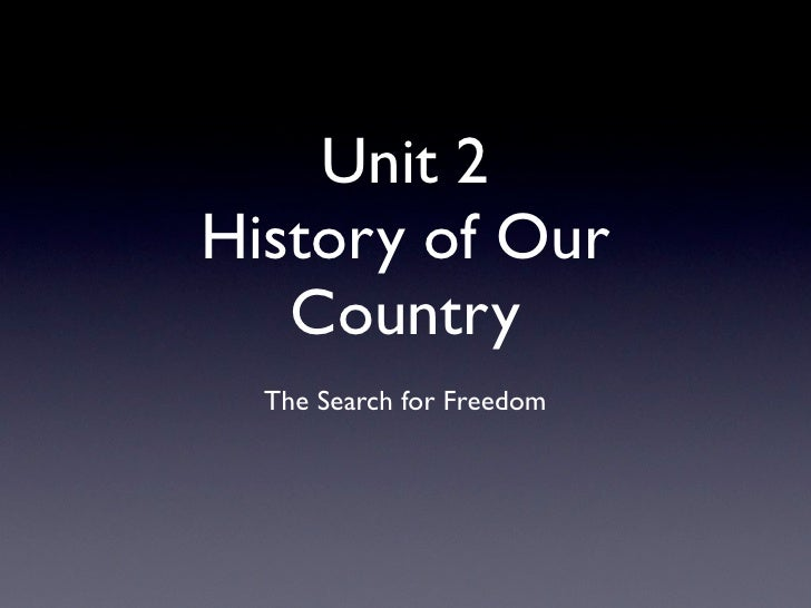 Unit 2 History of Our    Country   The Search for Freedom