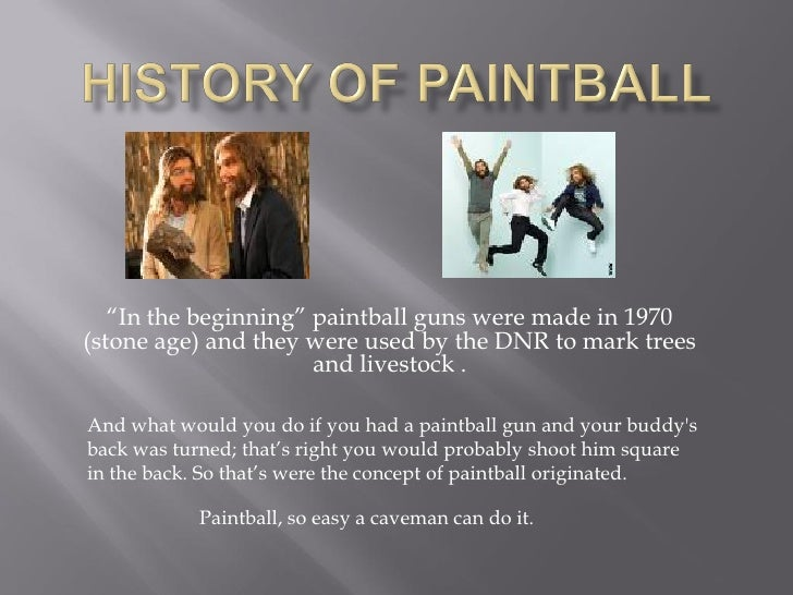 """""""In the beginning"""" paintball guns were made in 1970 (stone age) and they were used by the DNR to mark trees               ..."""