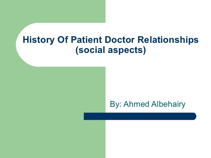 History Of Patient Doctor Relationships            (social aspects)                   By: Ahmed Albehairy