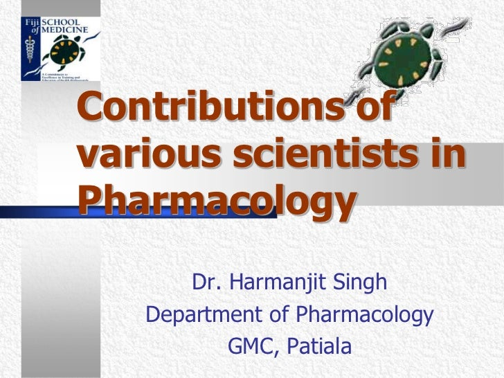 Contributions of various scientists in Pharmacology<br />Dr. Harmanjit Singh <br />Department of Pharmacology <br />GMC, P...