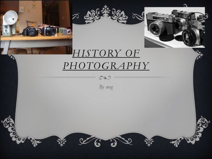 HISTORY OFPHOTOGRAPHY    By meg