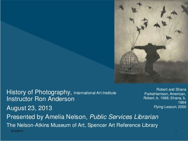 8/23/2013 1 History of Photography, International Art Institute Instructor Ron Anderson August 23, 2013 Presented by Ameli...