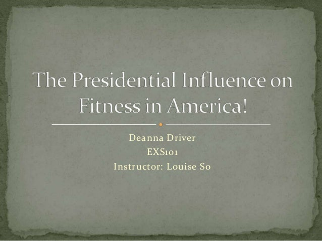 History of physcial activity..Presidential influcence..Ddriver..EXS101