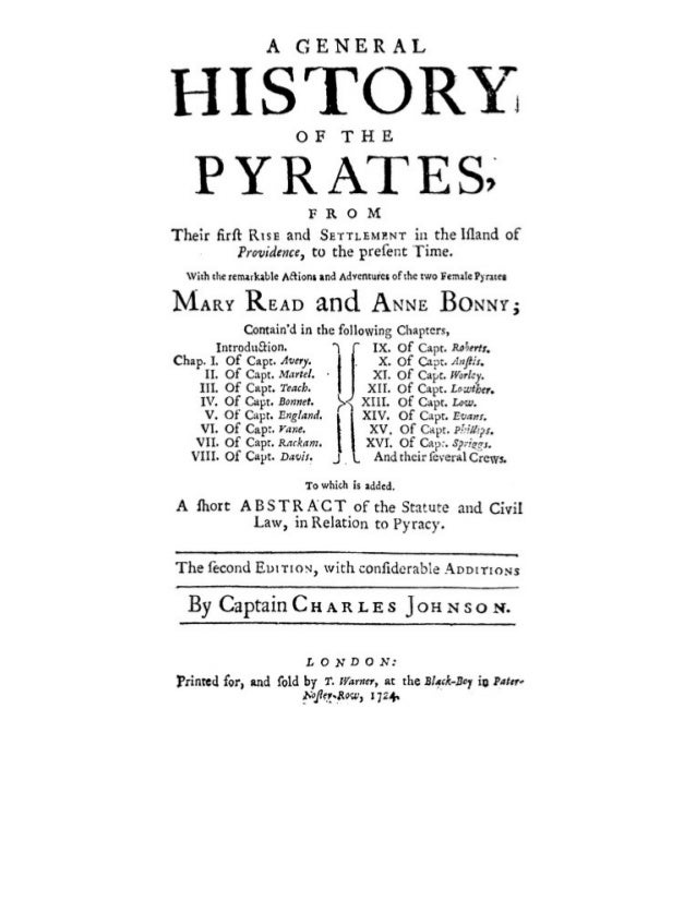 A G E N E R A L HISTORY O F T H E PYRATES, FROM Their first RISE and SETTLEMENT in the Island of Providence, to the presen...