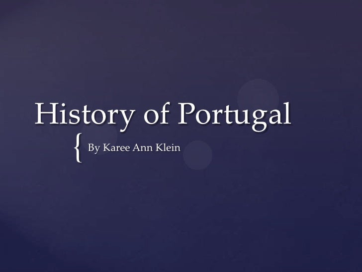 History of Portugal<br />By Karee Ann Klein<br />