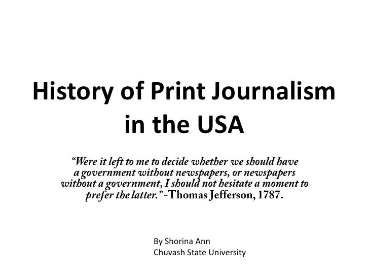 """History of Print Journalism in the USA<br />""""Were it left to me to decide whether we should have agovernment without news..."""
