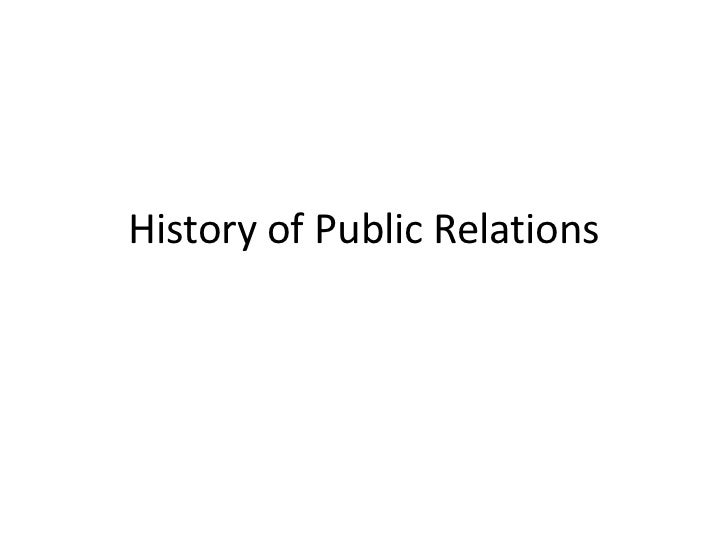 history of public relations Seven eras of public relations: seedbed era (1900 – 1916) world war i (1917 –  1918) booming twenties (1919 – 1929) the history of the profession.