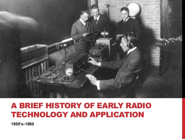 1800's-1950 A BRIEF HISTORY OF EARLY RADIO TECHNOLOGY AND APPLICATION