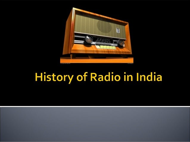 history of radio broadcast in india A brief timeline of the history of broadcasting and cricket 1922 the first radio coverage of a cricket match two xis from new south wales met at the scg in a testimonial match for charles bannerman.