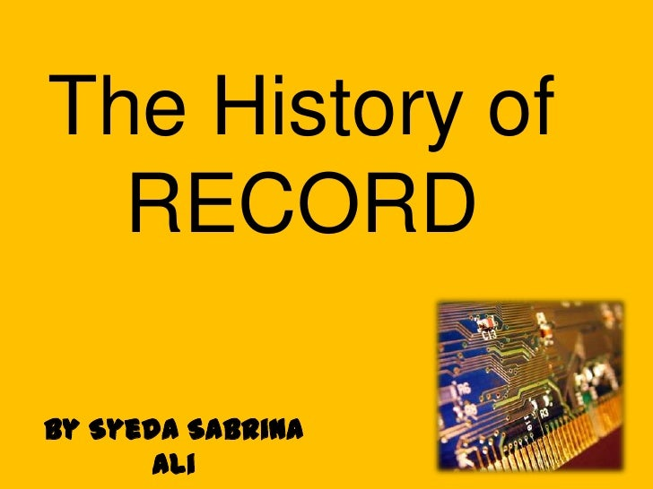 The History of RECORD<br />By Syeda Sabrina Ali<br />