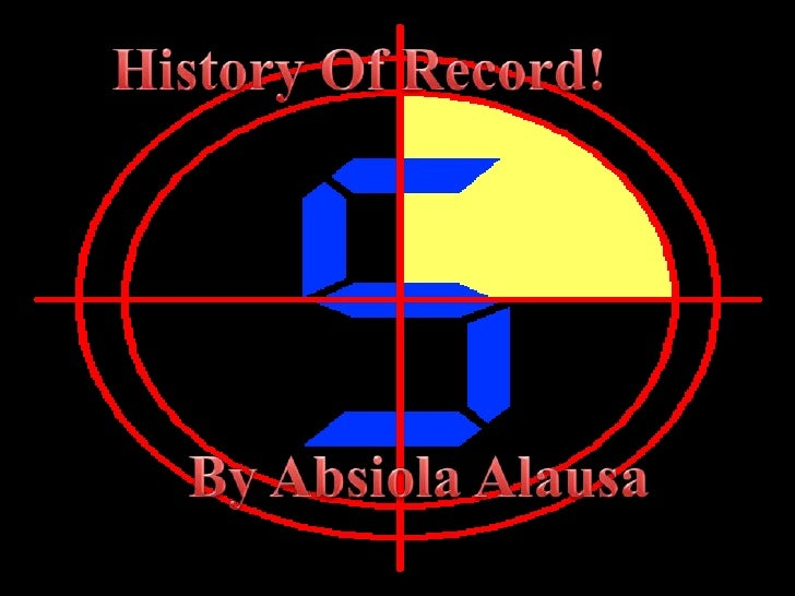 History Of Record!<br />By Absiola Alausa <br />