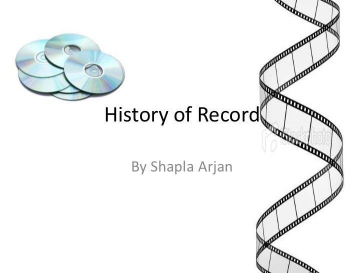 History of Record<br />By ShaplaArjan<br />