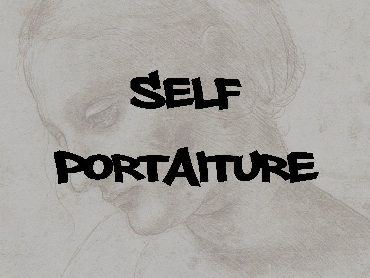 • A self-portrait is a  representation of  an artist, drawn,  painted,  photographed, or  sculpted by the  artist.