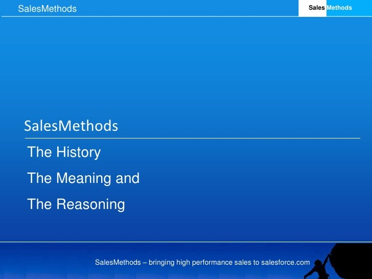 SalesMethods<br />The History<br />The Meaning and<br />The Reasoning <br />
