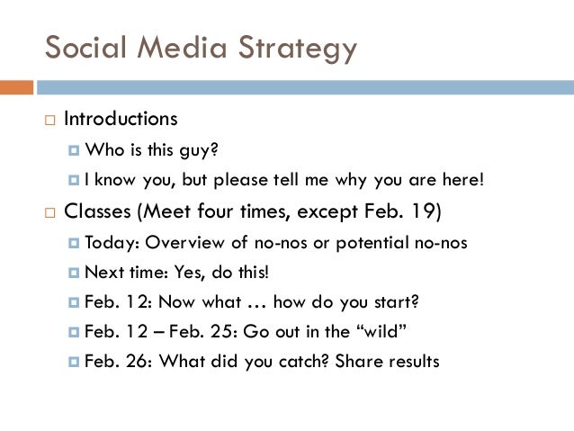 Social Media Strategy   Introductions     Who   is this guy?     I know you, but please tell me why you are here!   Cl...