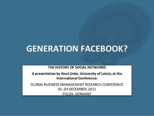 GENERATION FACEBOOK?           THE HISTORY OF SOCIAL NETWORKS A presentation by Knut Linke, University of Latvia, at the  ...