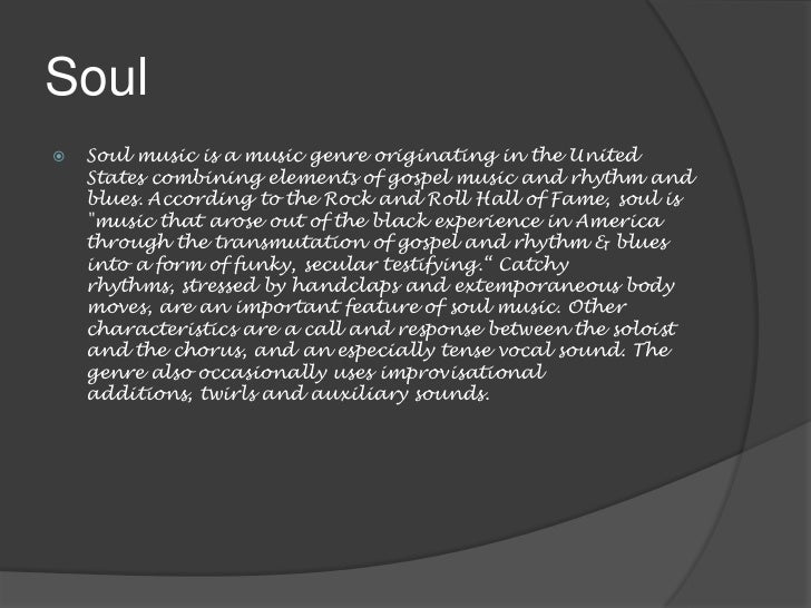 history of soul music Soul music: soul music, term adopted to describe black popular music in the united states as it evolved from the 1950s to the '60s and '70s some view soul as merely a new term for rhythm and blues in fact a new generation of artists profoundly reinterpreted the sounds of the rhythm-and-blues pioneers of the.