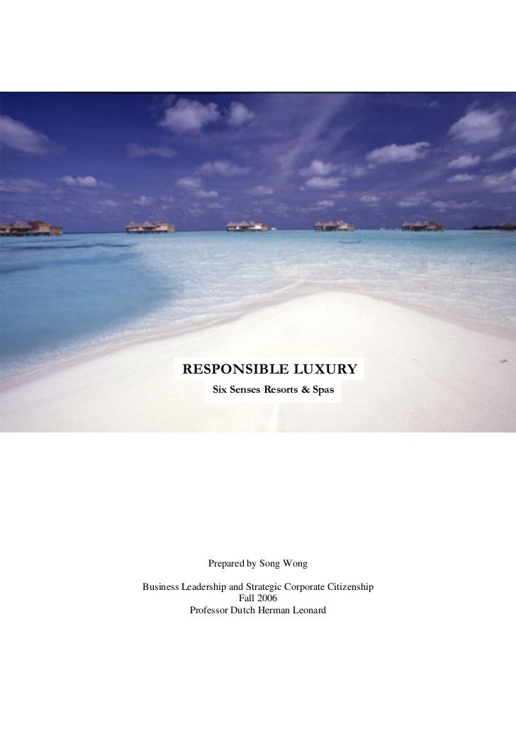 RESPONSIBLE LUXURY                Six Senses Resorts & Spas               Prepared by Song WongBusiness Leadership and Str...