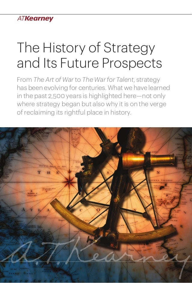 The History of Strategy and Its Future Prospects From The Art of War to The War for Talent, strategy has been evolving for...