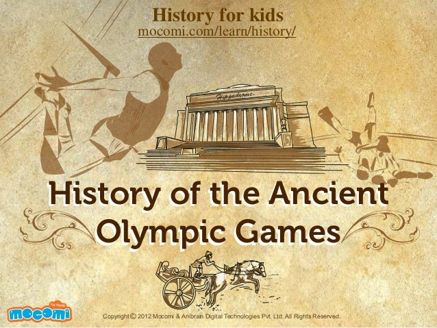 History of the Ancient Olympic Games History of the Ancient Olympic Games UNF FOR ME! Copyright 2012 Mocomi & Anibrain Dig...
