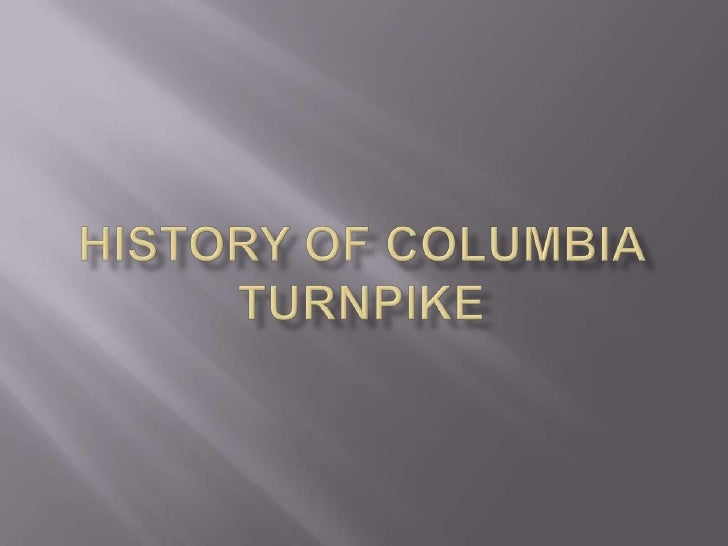 History of the columbia turnpike presentation1