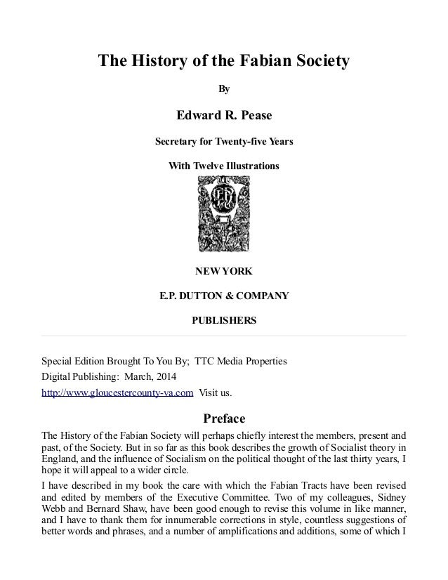 The History of the Fabian Society By Edward R. Pease Secretary for Twenty-five Years With Twelve Illustrations NEW YORK E....