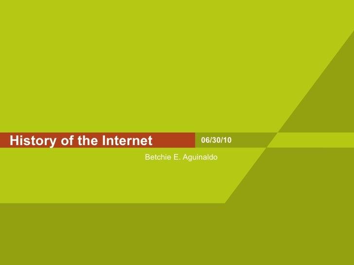 History of the Internet Betchie E. Aguinaldo 06/30/10