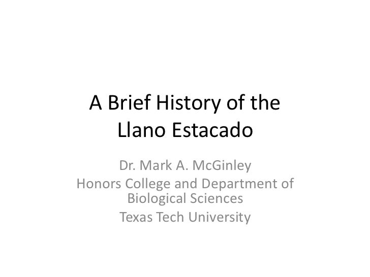 A Brief History of the    Llano Estacado      Dr. Mark A. McGinleyHonors College and Department of       Biological Scienc...