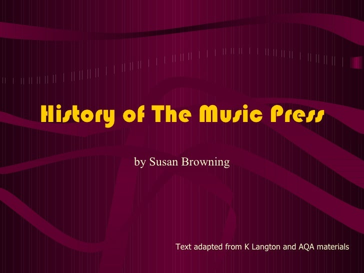 History of The Music Press Text adapted from K Langton and AQA materials by Susan Browning